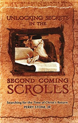 Unlocking Secret of 2 Coming Scroll: Searching for the Time of Christs Return  by  Perry Stone