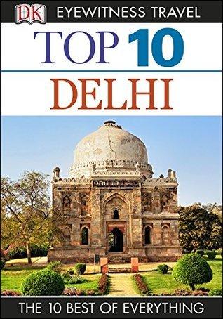 Top 10 Delhi (EYEWITNESS TOP 10 TRAVEL GUIDES) DK Publishing