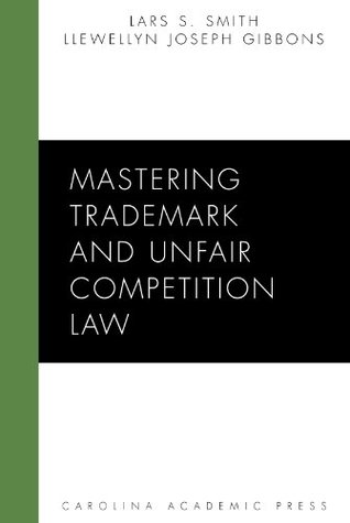 Mastering Trademark and Unfair Competition Law (Mastering Series)  by  Lars S. Smith