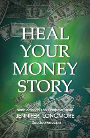 Heal Your Money Story Jennifer Longmore