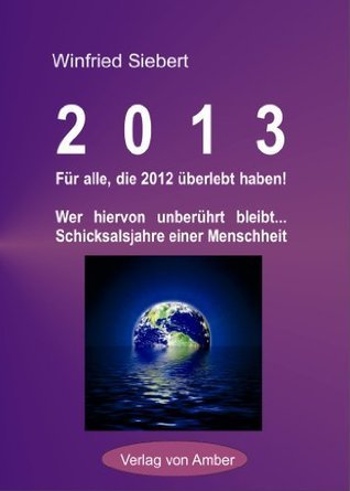 2013 Für alle, die 2012 überlebt haben!  by  Winfried Siebert