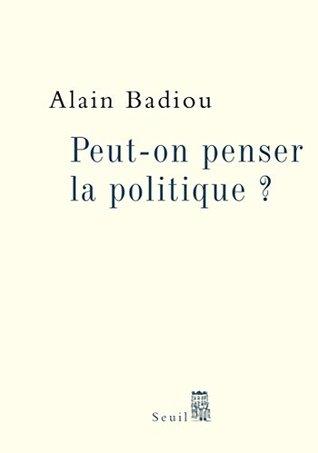 Peut-on penser la politique ? Alain Badiou