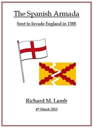 The Spanish Armada: Sent to Invade England in 1588 Richard M. Lamb