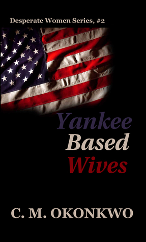 Yankee Based Wives (Desperate Women #2) C.M. Okonkwo