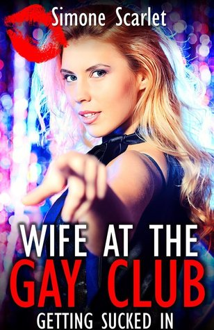 Wife at the Gay Club: Getting Sucked In (cheating wife proves shes as good with her mouth as a gay man): Bisexual Cuckold Erotica Simone Scarlet