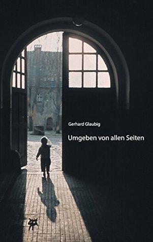 Umgeben von allen Seiten  by  Gerhard Glaubig