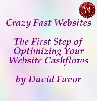 Crazy Fast Websites, The First Step of Optimizing Your Website Cashflows David Favor