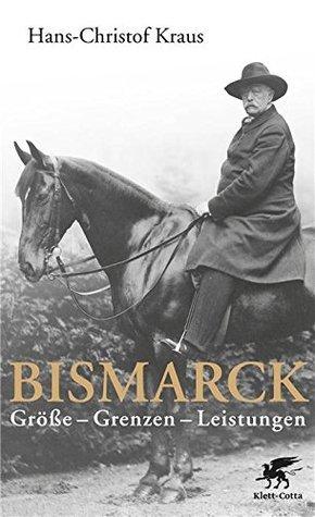 Bismarck: Größe - Grenzen - Leistungen  by  Hans-Christof Kraus