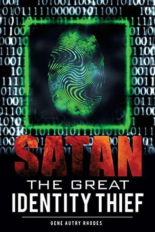 Satan The Great Identity Thief  by  Gene Autry Rhodes