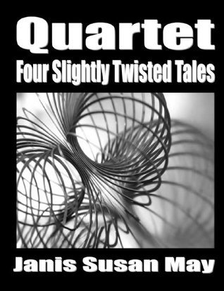 Quartet : Four Slightly Twisted Tales Janis Susan May