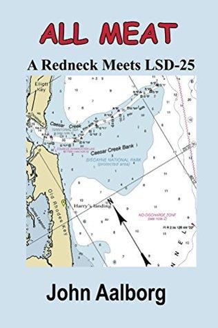 ALL MEAT - A Redneck Meets LSD-25 John Aalborg