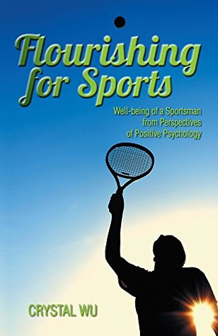Flourishing for Sports: Well-Being of a Sportsman from Perspectives of Positive Psychology  by  Crystal Wu