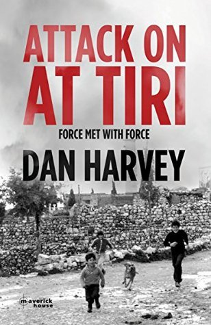 Attack on At Tiri: Force Met With Force Dan Harvey