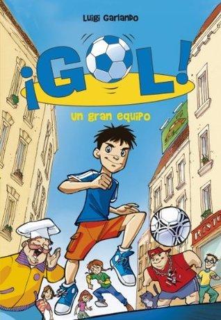 Un gran equipo (¡Gol! 1)  by  Luigi Garlando