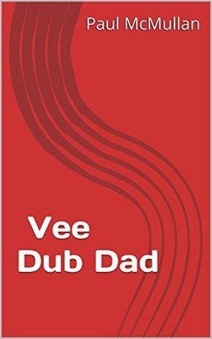 Vee Dub Dad  by  Paul McMullan