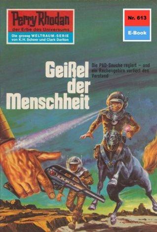 Perry Rhodan 613: Geißel der Menschheit (Heftroman): Perry Rhodan-Zyklus Das kosmische Schachspiel  by  Kurt Mahr