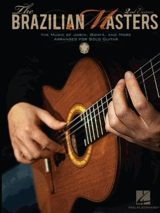 The Brazilian Masters: The Music of Jobim, Bonfa and More for Solo Guitar  by  Hal Leonard Publishing Company