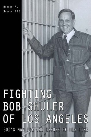 Fighting Bob Shuler of Los Angeles  by  Robert Shuler
