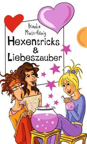 Hexentricks & Liebeszauber (Freche Mädchen - freche Bücher! 65206) Bianka Minte-König