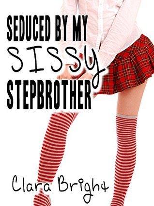 Seduced my Sissy Stepbrother by Clara Bright