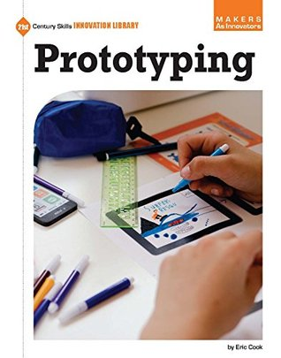 Prototyping (21st Century Skills Innovation Library: Makers as Innovators)  by  Eric Cook