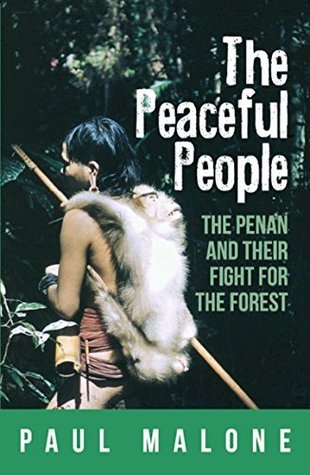 The Peaceful People: The Penan and Their Fight for the Forest  by  Paul Malone