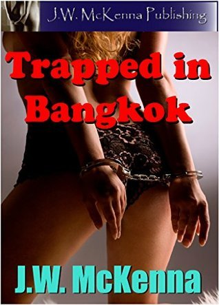 Trapped in Bangkok  by  J.W. McKenna