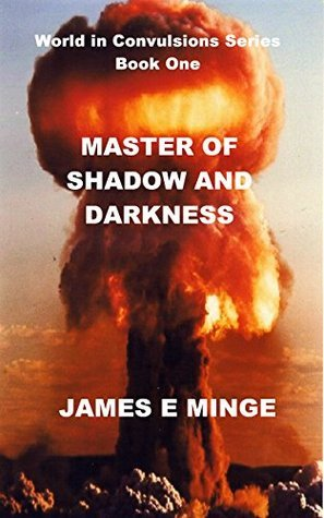 Master of Shadow and Darkness (World in Convulsions Book 1) James Minge