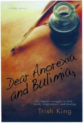 Dear Anorexia and Bulimia  by  Trish King