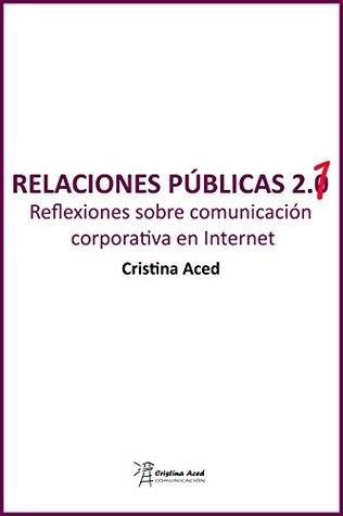 Relaciones públicas 2.1: Reflexiones sobre comunicación corporativa en Internet Cristina Aced