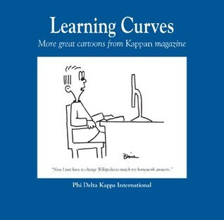 Learning Curves: More Great Cartoons From Kappan Magazine Phi Delta Kappa International