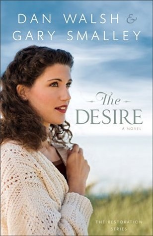 The Desire (The Restoration #3)  by  Dan Walsh