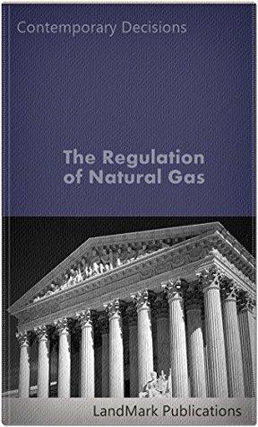 The Regulation of Natural Gas (Litigator Series)  by  LandMark Publications