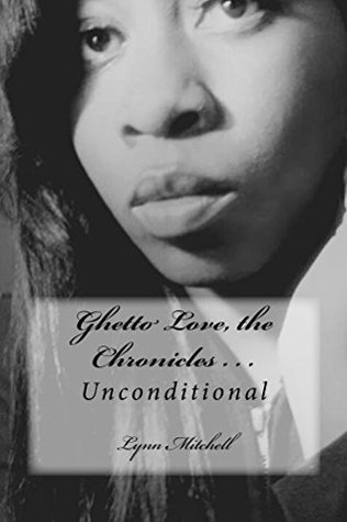 Unconditional (Ghetto Love, the Chronicles . . . Book 2) Lynn Mitchell