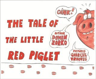 THE TALE OF THE LITTLE RED PIGLET Domen Zorko