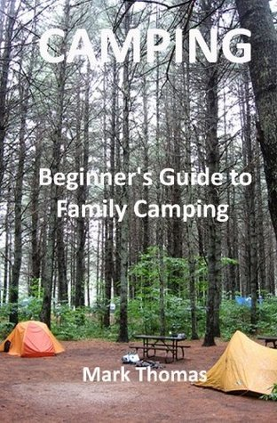 Camping: Beginners Guide to Family Camping  by  Mark Thomas