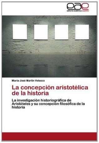 La concepción aristotélica de la historia María José Martín Velasco