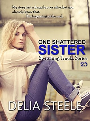 One Shattered Sister (Switching Tracks Series)  by  Delia Steele