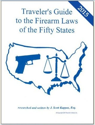 2015 United States Travelers Guide to the Firearm Laws of the 50 States (Gun Laws for All Fifty States, 19 Edition) [Paperback] [2015] Esq. J. Scott Kappas Esq J. Scott Kappas