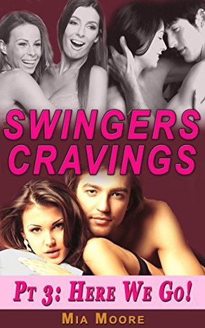 Here We Go! (A Hot Wife Swinger Romance): Swingers Cravings 3 Mia Moore