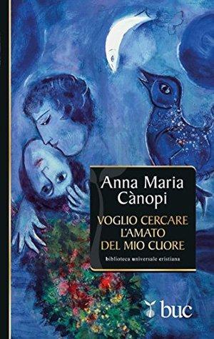 Voglio cercare lamato del mio cuore Anna Maria Canopi