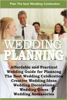 Affordable and Practical Wedding Guide for Planning The Best Wedding Celebration: Weddings: Creative By Sam Siv  by  Sam Siv