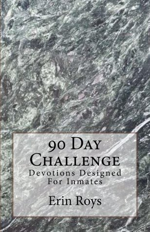 90 Day Challenge: Devotions Designed for Inmates  by  Erin Roys