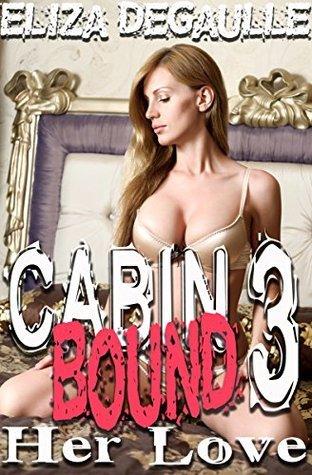 Cabin Bound 3: Her Love  by  Eliza DeGaulle