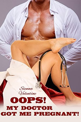 Oops! My Doctor Got Me Pregnant!  by  Sienna Valentine