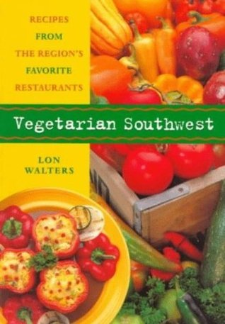 Vegetarian Southwest: Recipes from the Regions Favorite Restaurants (Cookbooks and Restaurant Guides)  by  Lon Walters