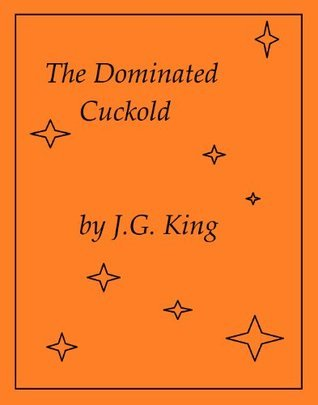 The Dominated Cuckold  by  J.G. King