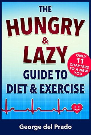 The Hungry and Lazy Guide to Diet and Exercise  by  George del Prado