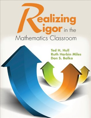 Realizing Rigor in the Mathematics Classroom Ted H. (Henry) Hull
