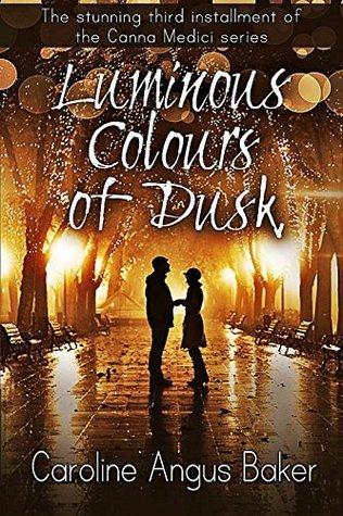 Luminous Colours of Dusk (Canna Medici Book 3)  by  Caroline Angus Baker